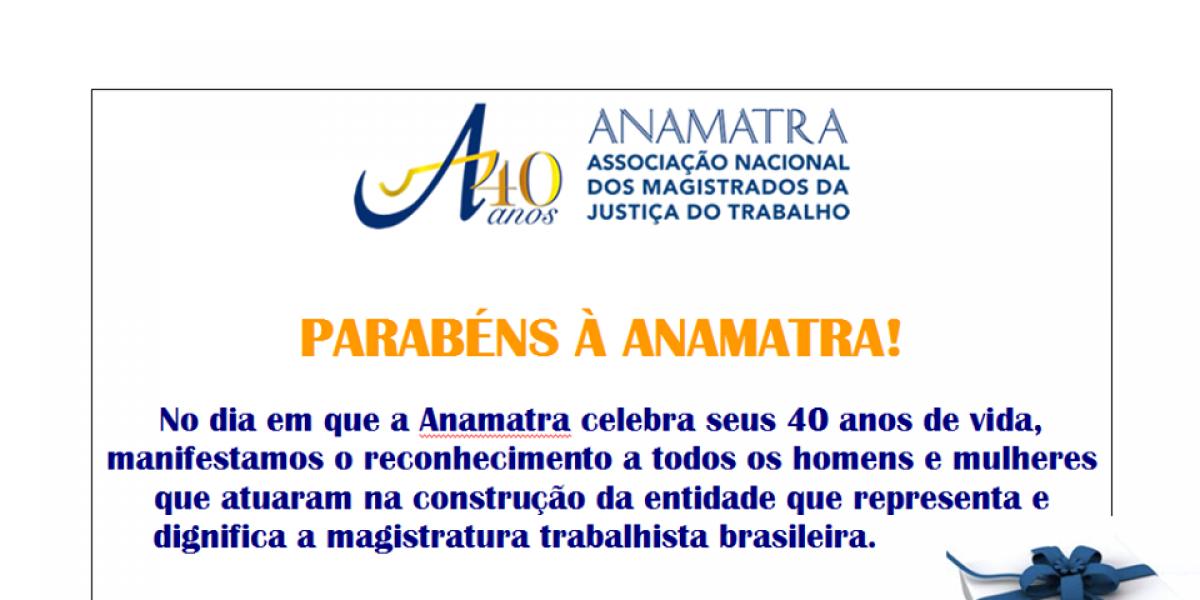 Parabéns à Anamatra que neste 28 de setembro completa quatro décadas de fundação.