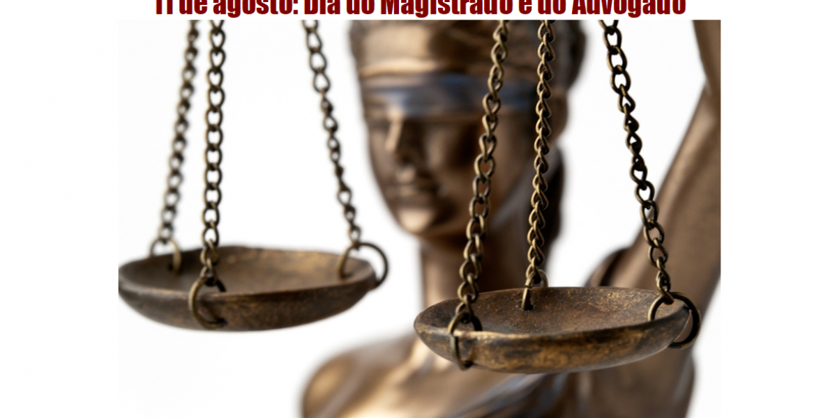 11 de agosto: Dia do Magistrado e do Advogado
