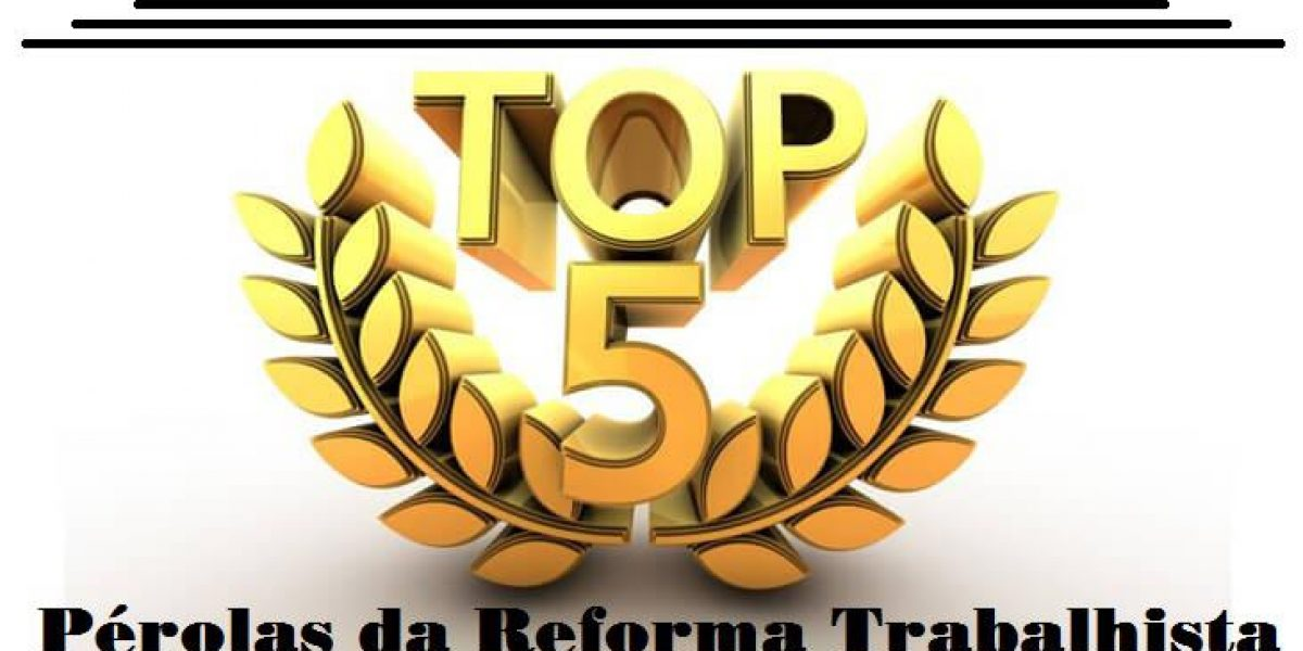 TOP FIVE: AS PÉROLAS DA REFORMA TRABALHISTA