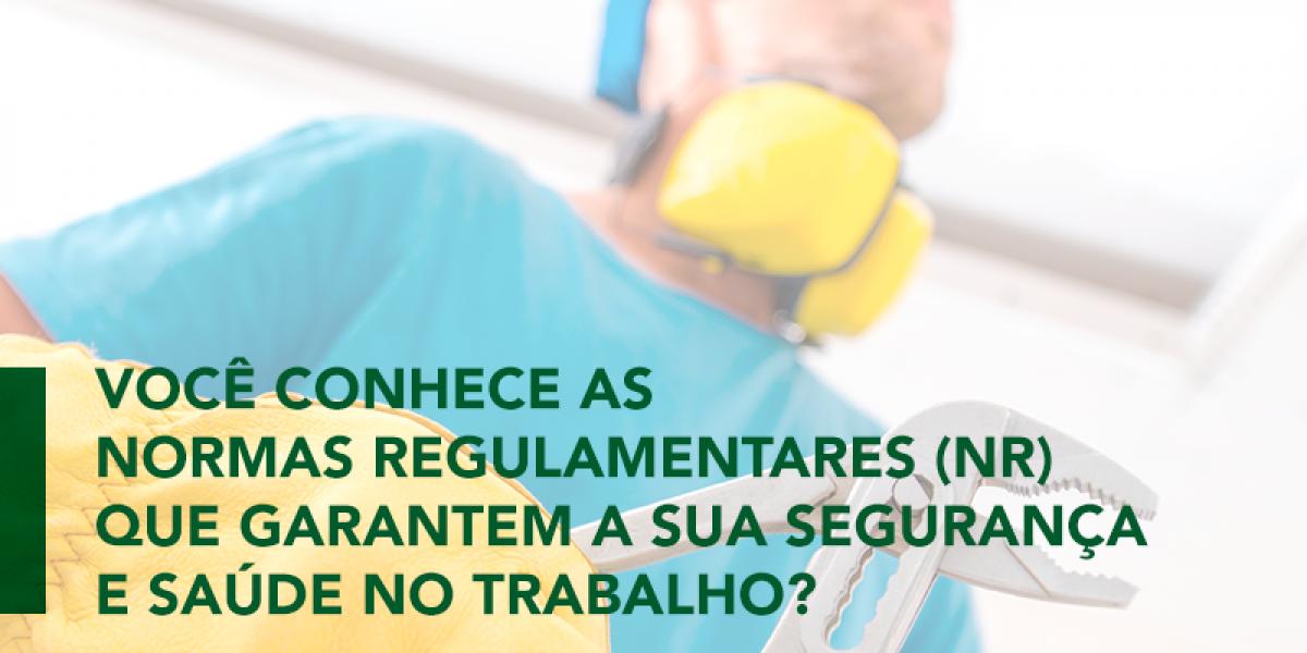 Você conhece as normas regulamentares que garantem a sua segurança e saúde no trabalho?